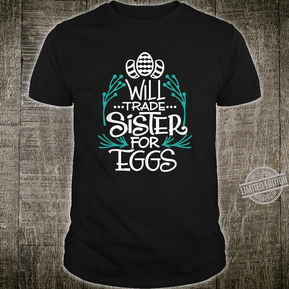 Will Trade Sister for Eggs Easter for daughter Shirt