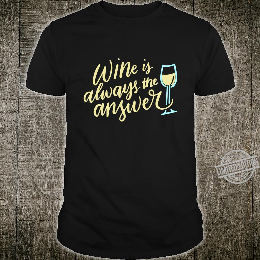 Wine Is Always The Answer Wine Is Always The Answer Shirt