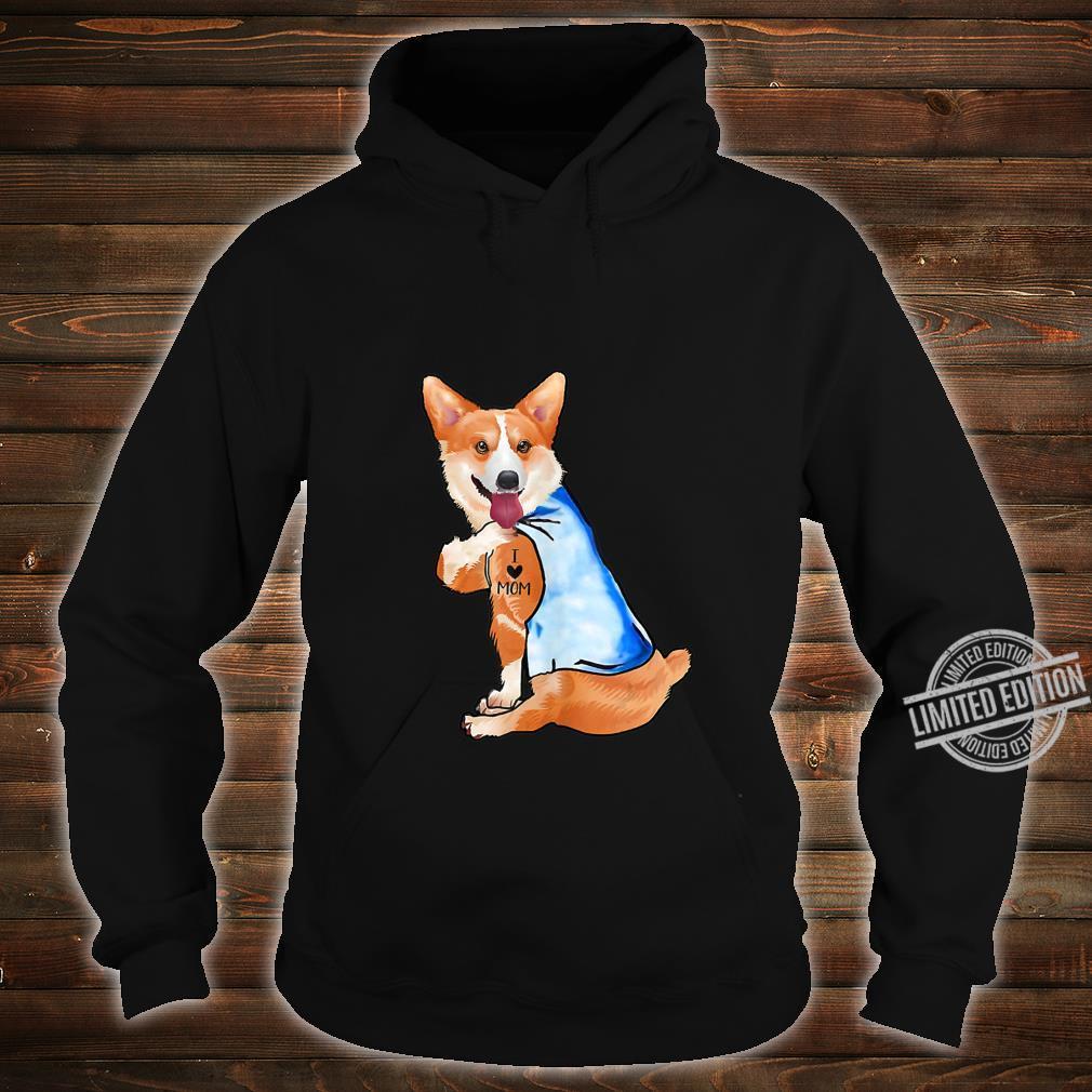 Women Corgi Dog Tattoo I Love Mom Shirt hoodie