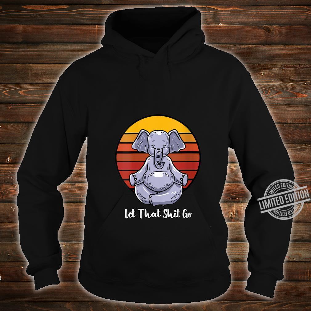 Womens Let That Shit Go Elephant Yoga Pose Retro Animal Shirt hoodie