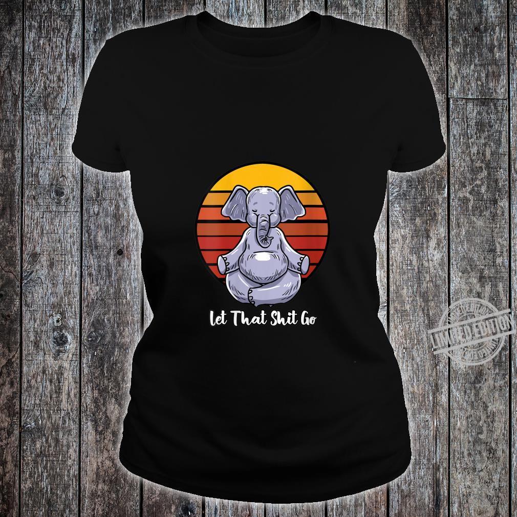 Womens Let That Shit Go Elephant Yoga Pose Retro Animal Shirt ladies tee