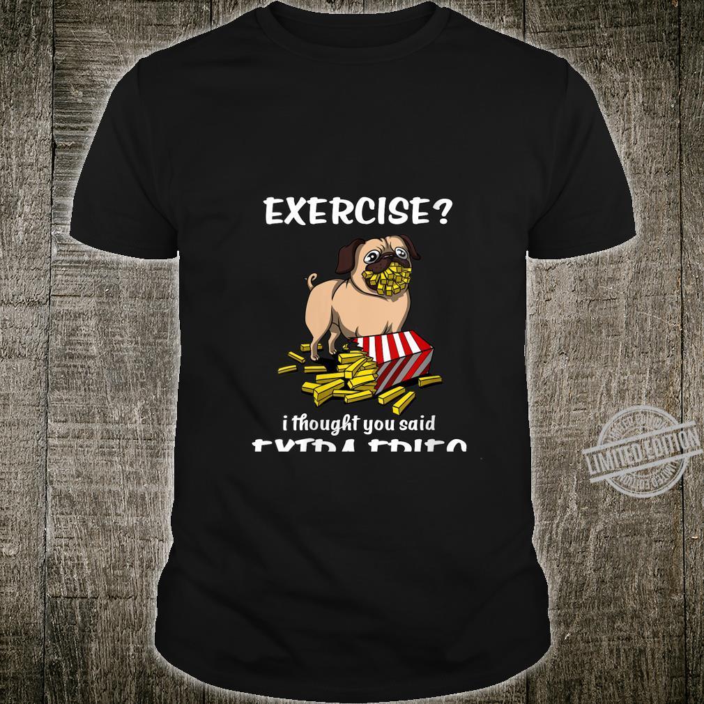 Womens Pug Dog Exercise I Thought You Said Extra Fries Shirt