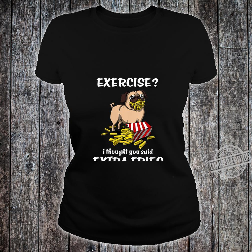 Womens Pug Dog Exercise I Thought You Said Extra Fries Shirt ladies tee