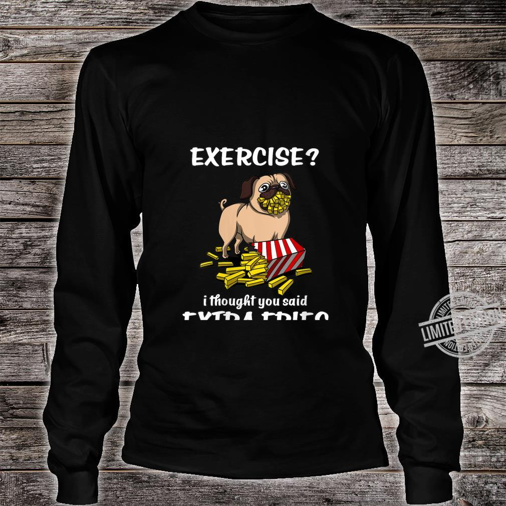 Womens Pug Dog Exercise I Thought You Said Extra Fries Shirt long sleeved