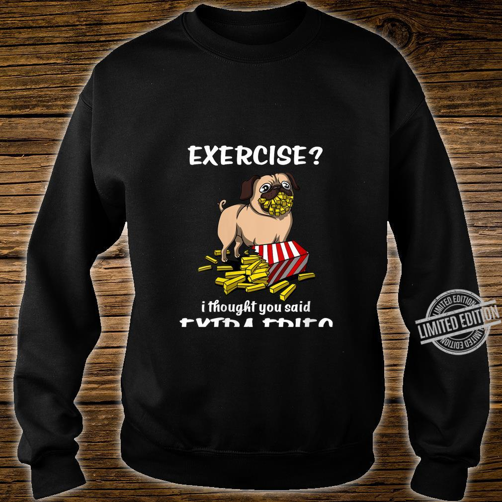 Womens Pug Dog Exercise I Thought You Said Extra Fries Shirt sweater